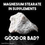Magnesium Stearate In Supplements – Good or Bad?