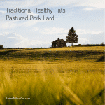 Traditional Healthy Fats – Pastured Pork Lard!