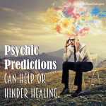 Psychic Predictions Can Help or Hinder Healing