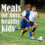 Meals For Busy Healthy Kids