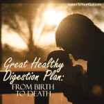 Great Healthy Digestion Plan – Birth to Death