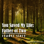 You Saved My Life: Father of Two — Reader Story