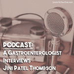 A Gastroenterologist Interviews Jini Patel Thompson