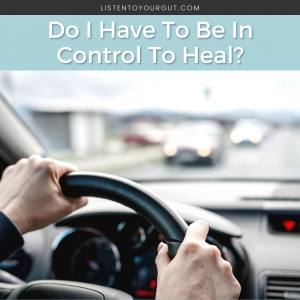 Do I Have To Be In Control To Heal?