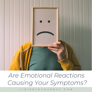 Are Emotional Reactions Causing Your Symptoms?